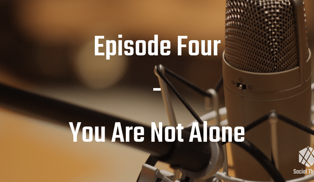 Episode 4: You Are Not Alone