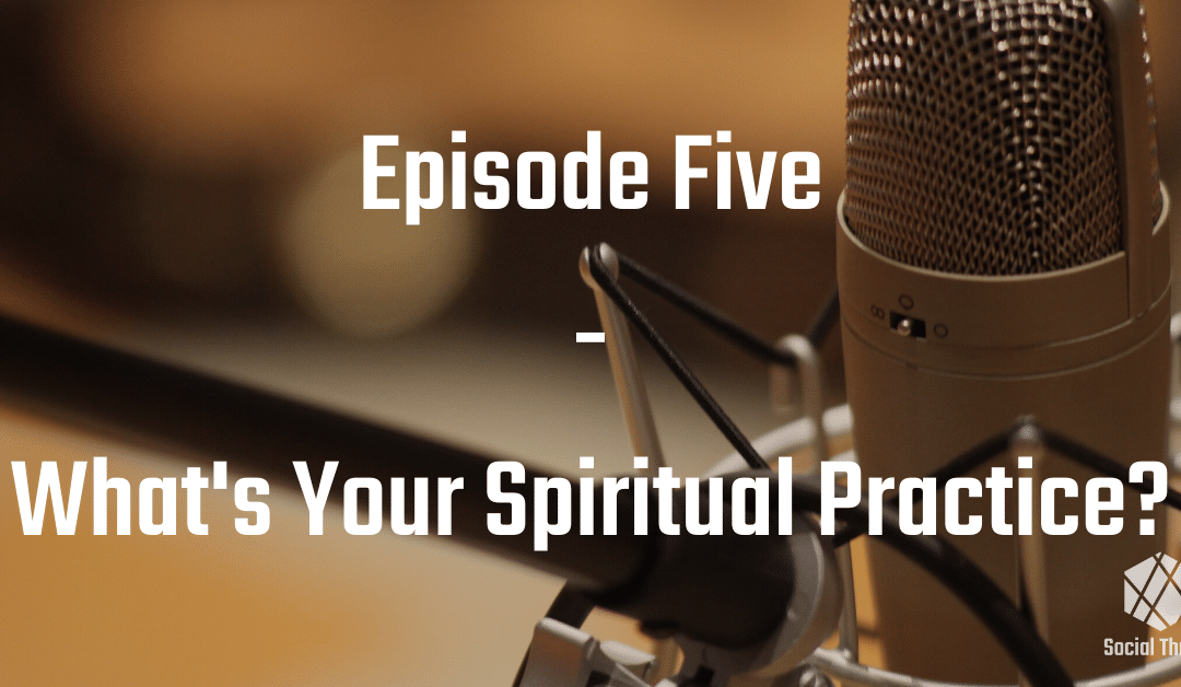 Episode 5: What's Your Spiritual Practice?