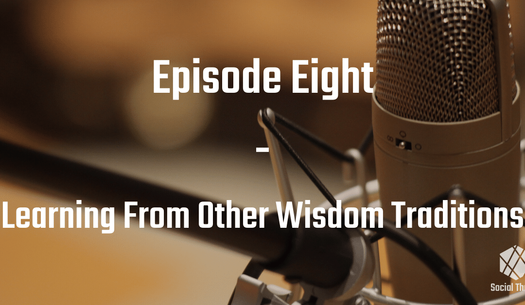 Episode 8: Learning From Other Wisdom Traditions