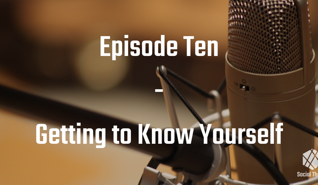 Episode 10: Getting to Know Yourself