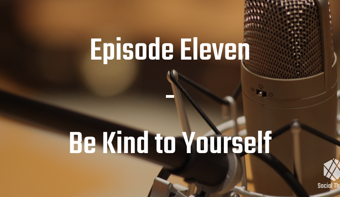 Episode 11: Be Kind to Yourself